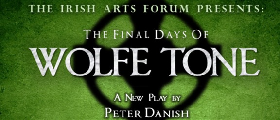 "Irish Arts Forum presents  ""The Final Days of Wolfe Tone"""